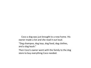 Coco a dog was just brought to a new home. His owner made a list and she read it out loud.