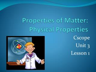 Properties of Matter: Physical Properties