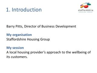 Barry Pitts, Director of Business Development My organisation Staffordshire Housing Group