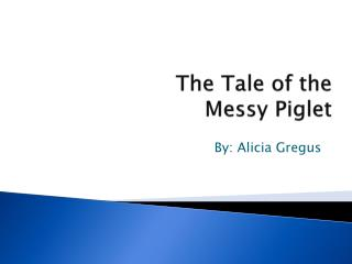 The Tale of the  Messy Piglet