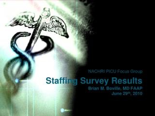 Staffing Survey Results Brian M.  Boville , MD FAAP June 29 th , 2010