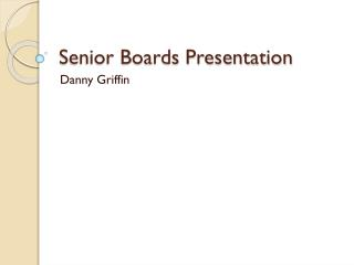 Senior Boards Presentation