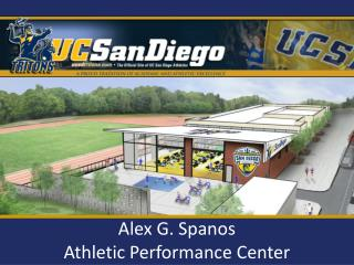 Alex G.  Spanos Athletic Performance Center