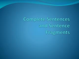 Complete Sentences and Sentence Fragments