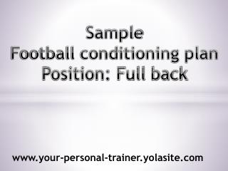 Sample Football conditioning plan Position: Full back