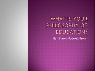 What is your Philosophy  of  Education?