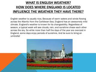 What is English weather? How does where England is located influence the weather they have there?