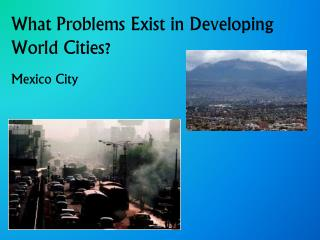 What Problems E xist in  D eveloping W orld  C ities ?
