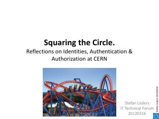 Squaring the Circle. Reflections on Identities, Authentication & Authorization at CERN