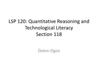 LSP 120: Quantitative Reasoning and Technological Literacy  Section 118