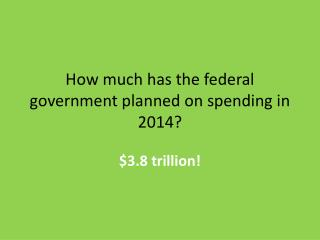 How much has the federal government planned on spending in 2014?