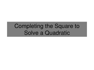 Completing the Square to Solve a Quadratic