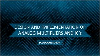 DESIGN AND IMPLEMENTATION OF ANALOG  MULTIPLIERS AND  IC's