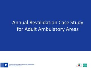 Annual Revalidation Case Study for Adult Ambulatory Areas