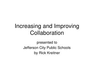 Increasing and Improving Collaboration
