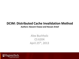DCIM: Distributed Cache  Invalidation Method Authors:  Kassem Fawaz  and Hassan  Artail
