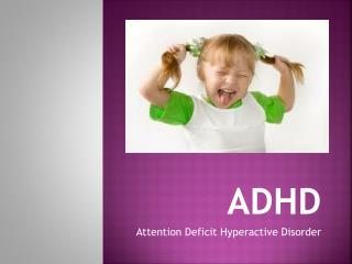 ADHD Attention Deficit Hyperactive Disorder