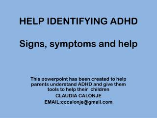 HELP IDENTIFYING  ADHD Signs , symptoms and help