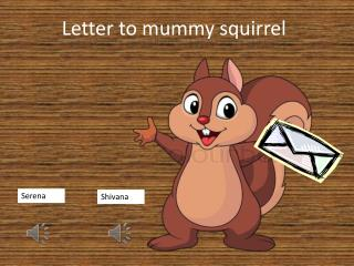 Letter to mummy squirrel