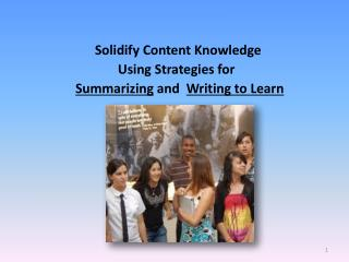 Solidify Content Knowledge  Using Strategies for Summarizing  and   Writing to Learn