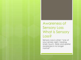 Awareness of Sensory Loss What is Sensory Loss?