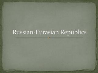 Russian-Eurasian Republics