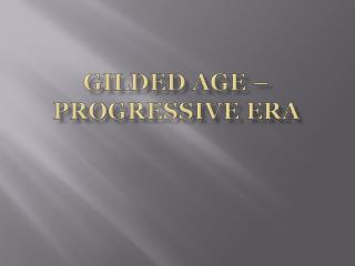 Gilded Age – Progressive Era
