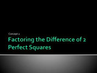 Factoring the Difference of 2 Perfect Squares