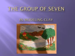 The Group of Seven  in Modeling Clay