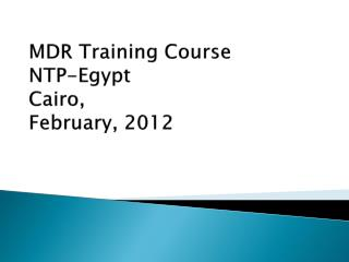 MDR Training Course NTP-Egypt Cairo, February, 2012