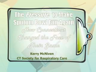 The  Pressure    to Make Sputum Bowl Fun Again How Connecticut Changed the Face of Their Game