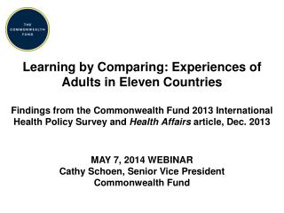 MAY  7, 2014 Webinar Cathy Schoen, Senior Vice President Commonwealth Fund