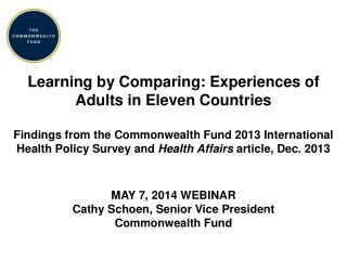 MAY  7, 2014 Webinar Cathy Schoen, Senior Vice President Commonwealth Fund