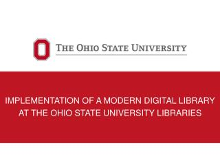 IMPLEMENTATION OF A MODERN DIGITAL LIBRARY AT THE OHIO STATE UNIVERSITY LIBRARIES
