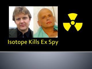 Isotope Kills Ex Spy