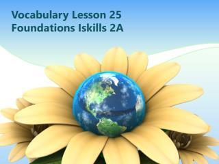 Vocabulary Lesson 25 Foundations  Iskills  2A
