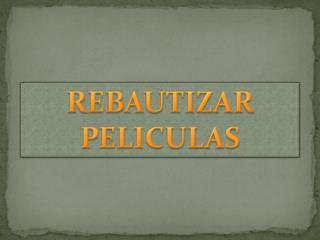 REBAUTIZAR PELICULAS
