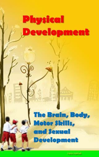 The  Brain, Body,  Motor Skills ,  and  Sexual Development