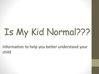 Is My Kid Normal???