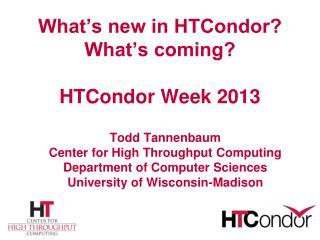 What's new in HTCondor? What's coming? HTCondor Week 2013