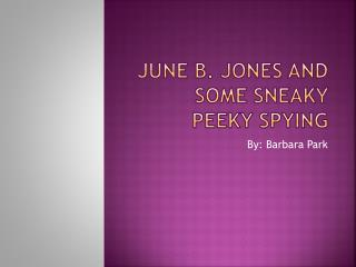 June  B . Jones and some sneaky peeky spying