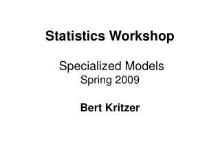 Statistics Workshop  Specialized Models Spring 2009 Bert Kritzer