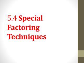 5.4  Special Factoring Techniques