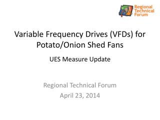 Variable Frequency Drives (VFDs) for Potato/Onion Shed Fans UES Measure Update
