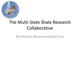 The Multi-State Shale Research Collaborative