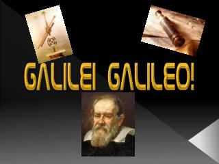 Galileo was born in Pisa, Italy, on the 15th of February 1564, he died on the 8th of January 1642.