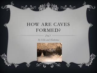 How are caves formed?