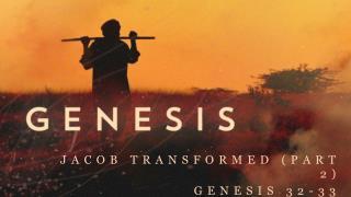 Jacob Transformed (part 2) Genesis 32-33