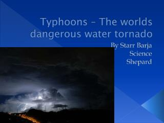 Typhoons – The worlds dangerous water tornado