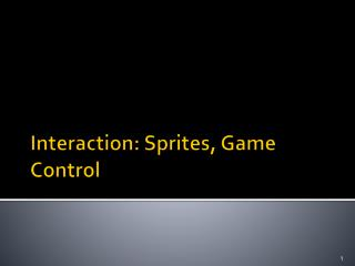 Interaction: Sprites, Game Control